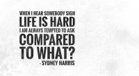 Life is Hard Compared to What Quote515192571 200x110 - Life is Hard Compared to What Quote - What, Suggestion, Quote, Life, Hard, Compared